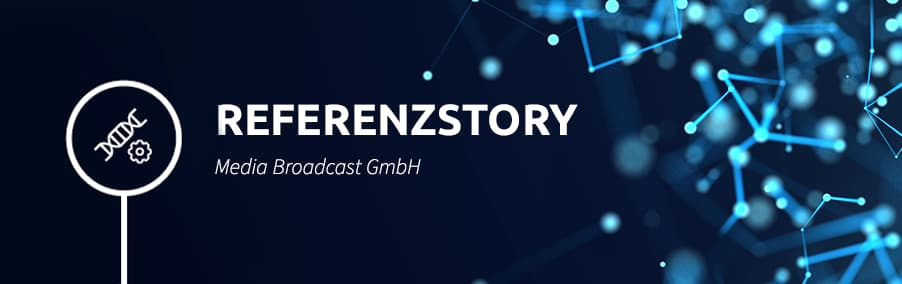 Referenzstory Media Broadcast: Immer auf Empfang